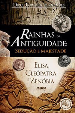 Rainhas da Antiguidade: sedução e majestade (Elisa, Cleópatra e Zenóbia) / Autora: Dirce Lorimier Fernandes / Preço: R$ 25 Letra Selvagem
