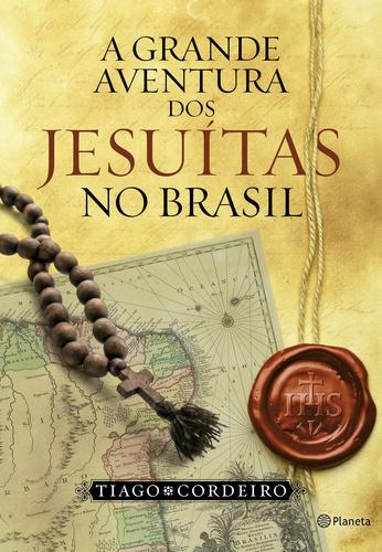 A Grande Aventura dos Jesuitas no Brasil- Tiago Cordeiro