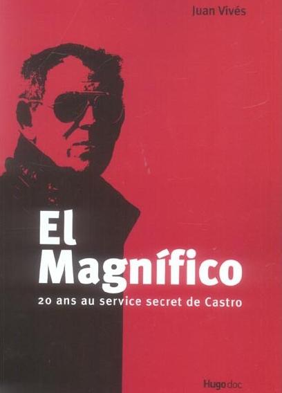 el-magnifico-20-ans-au-service-secret-de-castro
