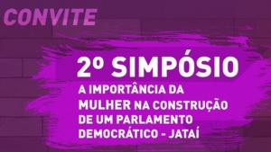 """Jataí recebe 2º Simpósio: """"A importância da mulher na construção de um parlamento democrático"""""""